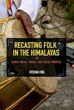 Recasting Folk in the Himalayas (Folklore Studies in Multicultural World)