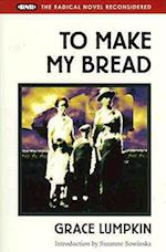 To Make My Bread (Radical Novel Reconsidered)