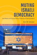 Muting Israeli Democracy (The History of Communication)