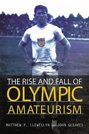 Bog, paperback The Rise and Fall of Olympic Amateurism af Matthew P Llewellyn