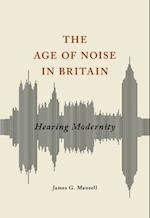 The Age of Noise in Britain (Studies in Sensory History)