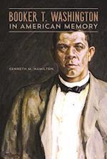 Booker T. Washington in American Memory (The New Black Studies)