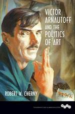 Victor Arnautoff and the Politics of Art (Working Class in American History)