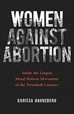 Women against Abortion (WOMEN IN AMERICAN HISTORY)