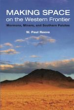 Making Space on the Western Frontier af W Paul Reeve