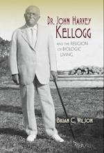 Dr. John Harvey Kellogg and the Religion of Biologic Living (Religion in North America)