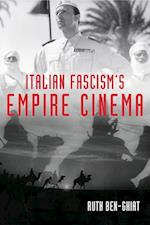 Italian Fascism's Empire Cinema af Ruth Ben-Ghiat