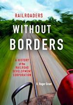 Railroaders Without Borders (Railroads Past and Present)