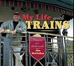 My Life with Trains (Railroads Past and Present)