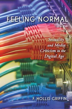 Bog, hæftet Feeling Normal: Sexuality and Media Criticism in the Digital Age af F Hollis Griffin