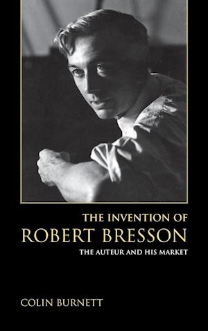Bog, hardback The Invention of Robert Bresson af Colin Burnett