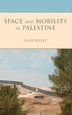 Space and Mobility in Palestine af Julie Peteet