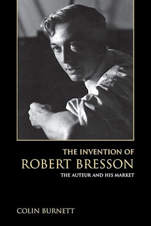 Bog, hæftet Invention of Robert Bresson: The Auteur and His Market af Colin Burnett