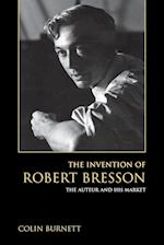 The Invention of Robert Bresson af Colin Burnett