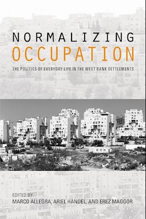 Bog, hæftet Normalizing Occupation: The Politics of Everyday Life in the West Bank Settlements