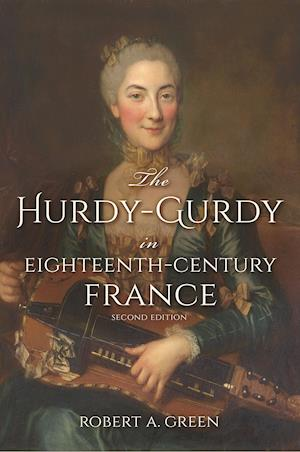 Bog, paperback The Hurdy-Gurdy in Eighteenth-Century France, Second Edition af Robert A. Green