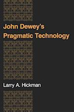 John Dewey's Pragmatic Technology (Indiana Series in the Philosophy of Technology)