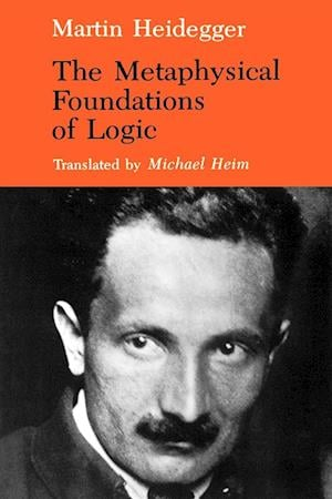 Bog paperback The Metaphysical Foundations of Logic af Martin Heidegger