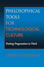 Philosophical Tools for Technological Culture (Indiana Series in the Philosophy of Technology)