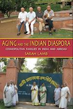 Aging and the Indian Diaspora: Cosmopolitan Families in India and Abroad af Sarah Lamb