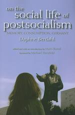 On the Social Life of Postsocialism: Memory, Consumption, Germany af Daphne Berdahl