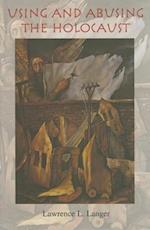 Using and Abusing the Holocaust (Jewish Literature and Culture)