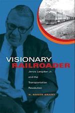 Visionary Railroader (Railroads Past and Present)