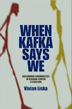 When Kafka Says We: Uncommon Communities in German-Jewish Literature af Vivian Liska