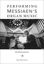Performing Messiaen's Organ Music: 66 Masterclasses