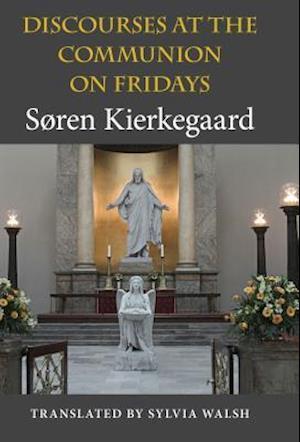 Bog hardback Discourses at the Communion on Fridays af Søren Kierkegaard