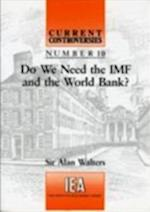 Do We Need the IMF and the World Bank? (Current Controversies, nr. 10)
