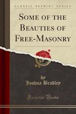 Some of the Beauties of Free-Masonry (Classic Reprint)