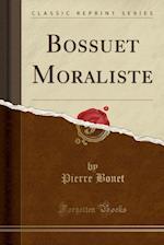 Bossuet Moraliste (Classic Reprint) af Pierre Bonet