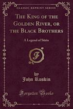 The King of the Golden River, or the Black Brothers