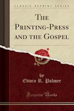 The Printing-Press and the Gospel (Classic Reprint) af Edwin R. Palmer