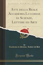 Atti Della Reale Accademia Lucchese Di Scienze, Lettere Ed Arti, Vol. 28 (Classic Reprint) af Accademia Di Scienze Lettere Ed Arti