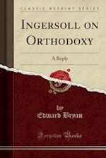 Ingersoll on Orthodoxy af Edward Bryan