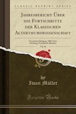 Jahresbericht Uber Die Fortschritte Der Klassischen Alterthumswissenschaft, Vol. 46 af Iwan Muller