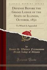 Defense Before the Grand Lodge of the State of Illinois, October, 1851