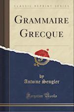 Grammaire Grecque (Classic Reprint) af Antoine Sengler