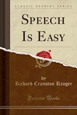 Speech Is Easy (Classic Reprint)