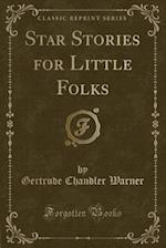 Star Stories for Little Folks (Classic Reprint)