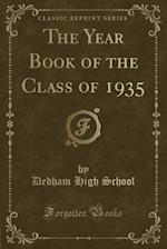 The Year Book of the Class of 1935 (Classic Reprint) af Dedham High School