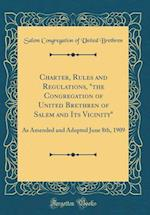 Charter, Rules and Regulations, the Congregation of United Brethren of Salem and Its Vicinity