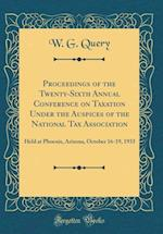 Proceedings of the Twenty-Sixth Annual Conference on Taxation Under the Auspices of the National Tax Association af W. G. Query
