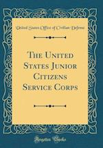 The United States Junior Citizens Service Corps (Classic Reprint)