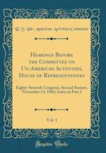 Hearings Before the Committee on Un-American Activities, House of Representatives, Vol. 1