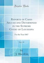 Reports of Cases Argued and Determined in the Supreme Court of Louisiana, Vol. 19 af J. Hawkins