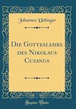 Die Gotteslehre Des Nikolaus Cusanus (Classic Reprint) af Johannes Uebinger