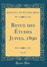 Revue Des Etudes Juives, 1890, Vol. 21 (Classic Reprint)